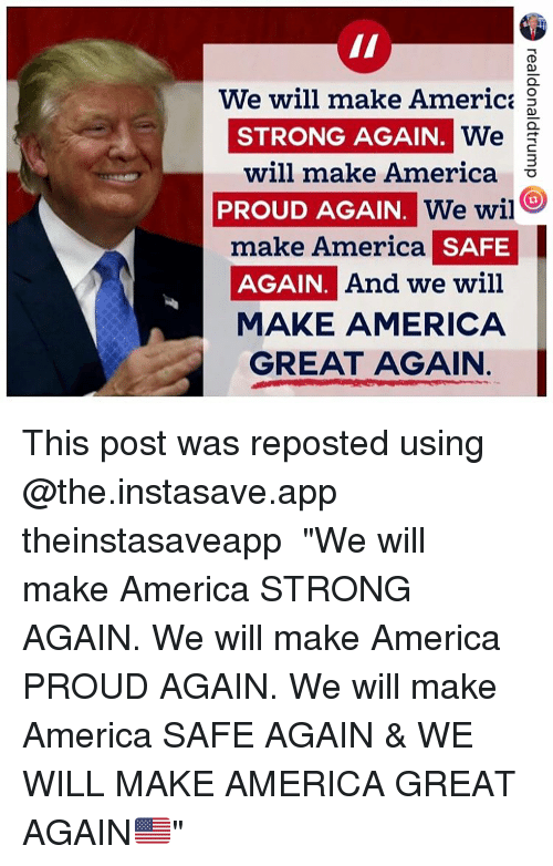 """America, Memes, and Proud: We will make America  STRONG AGAIN.  We  will make America  PROUD AGAIN. We  wil  make America  SAFE  AGAIN  And we will  MAKE AMERICA  GREAT AGAIN This post was reposted using @the.instasave.app theinstasaveapp ・・・ """"We will make America STRONG AGAIN. We will make America PROUD AGAIN. We will make America SAFE AGAIN & WE WILL MAKE AMERICA GREAT AGAIN🇺🇸"""""""