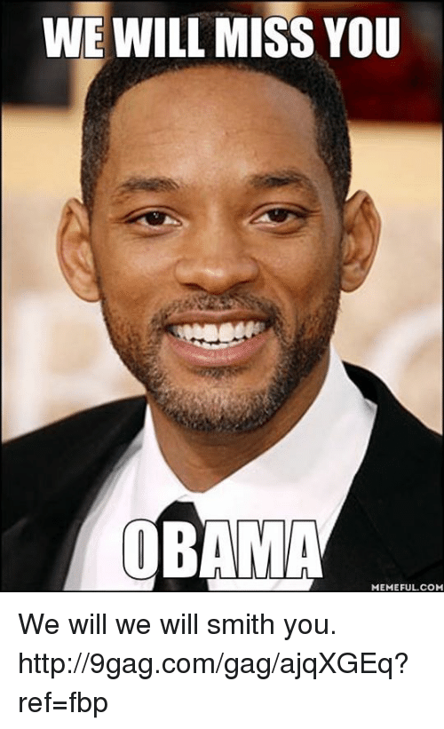 9gag, Dank, and Obama: WE WILL MISS YOU  OBAMA  MEMEFULCOM We will we will smith you. http://9gag.com/gag/ajqXGEq?ref=fbp