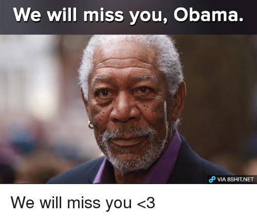 Memes, Obama, and 🤖: We will miss you, Obama.  VIA 8SHIT NET We will miss you <3