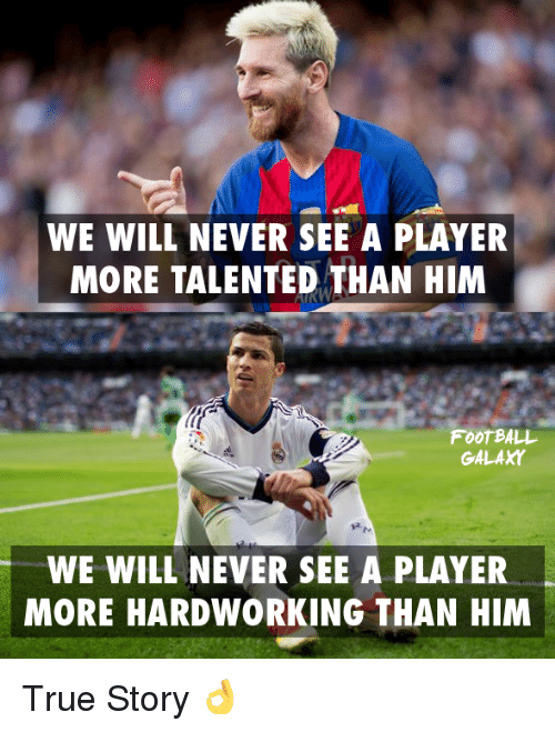Football, Memes, and True: WE WILL NEVER SEE A PLAYER  MORE TALENTED THAN HIM  FOOTBALL  GALAXY  WE WILL NEVER SEE A PLAYER  MORE HARDWORKING THAN HIM True Story 👌