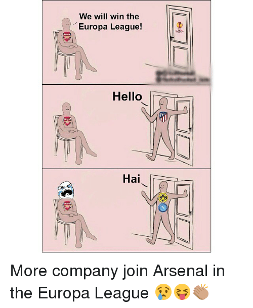 Arsenal, Hello, and Memes: We will win the  Europa League!  Hello  Hai  BVB More company join Arsenal in the Europa League 😢😝👏🏽