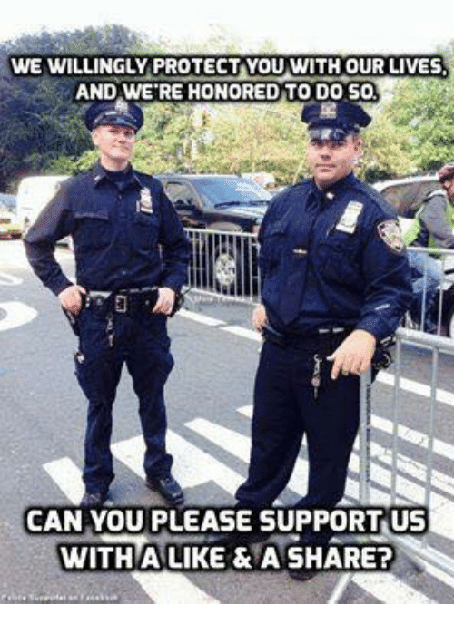 memes: WE WILLINGLY PROTECT YOU WITH OUR LIVES  AND WERE HONORED TO DO SO  CAN YOU PLEASE SUPPORT US  WITH ALIKE & A SHARE?