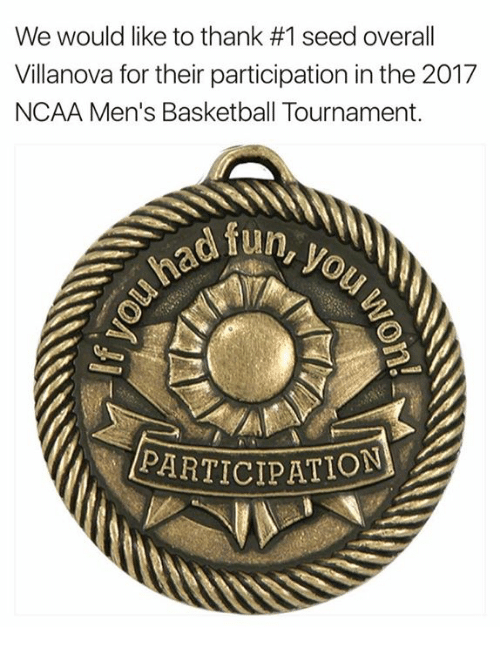 Villanova: We would like to thank #1 seed overall  Villanova for their participation in the 2017  NCAA Men's Basketball Tournament.  had fun  PARTICIPATION