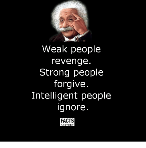 Memes, Forgiveness, and 🤖: Weak people  revenge  Strong people  forgive  Intelligent people  ignore  FACTS  FACTORY