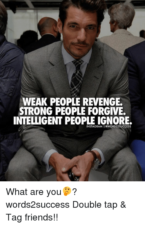 Memes, Revenge, and Forgiveness: WEAK PEOPLE REVENGE.  STRONG PEOPLE FORGIVE  INTELLIGENT PEOPME IGNORE.  INSTAGRAMIHWORDS2SUCCESS What are you🤔? words2success Double tap & Tag friends!!