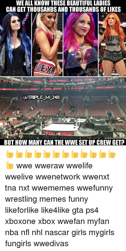 Beautiful Ladies: WEALL KNOW THESE BEAUTIFUL LADIES  CAN GET THOUSANDSAND THOUSANDS OF LIKES  TRIPLE ML248  BUT HOW MANY CAN THE WWESETUP CREW GET? 👍👍👍👍👍👍👍👍👍👍👍👍👍 wwe wweraw wwelife wwelive wwenetwork wwenxt tna nxt wwememes wwefunny wrestling memes funny likeforlike like4like gta ps4 xboxone xbox wwefan myfan nba nfl nhl nascar girls mygirls fungirls wwedivas