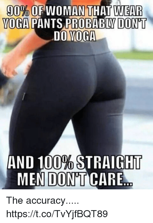 Anaconda, Funny, and Yoga: WEAR  90%10PWOMAN THAT  YOGA PANTS PRO  VOGA PANTS PROBABLV DON'T  BABLY DON'T  DO VOGA  AND 100% STRAIGHT  MEN DONT CARE The accuracy..... https://t.co/TvYjfBQT89