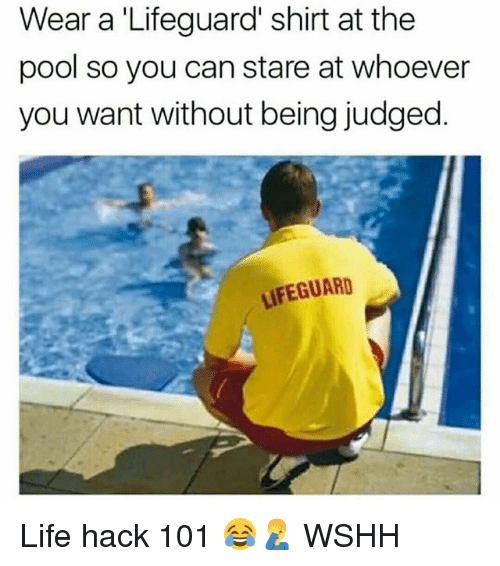 Life Hacke: Wear a 'Lifeguard' shirt at the  pool so you can stare at whoever  you want without being judged.  LIFEGUARD Life hack 101 😂🤦♂️ WSHH