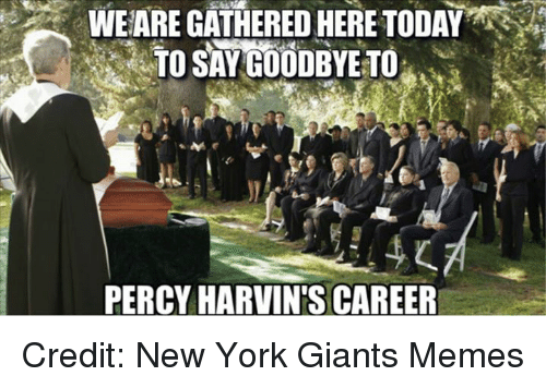 Memes, New York, and New York Giants: WEARE GATHERED HERE TODAY  TO SAYGOODBYETO  PERCYHARVIN'S CAREER Credit: New York Giants Memes