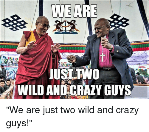 "Episcopal Church : WEARE  JUST TWO  WILD AND CRAZY GUYS ""We are just two wild and crazy guys!"""
