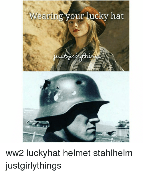Memes, Justgirlythings, and 🤖: Wearinu  earing your lucky hat ww2 luckyhat helmet stahlhelm justgirlythings