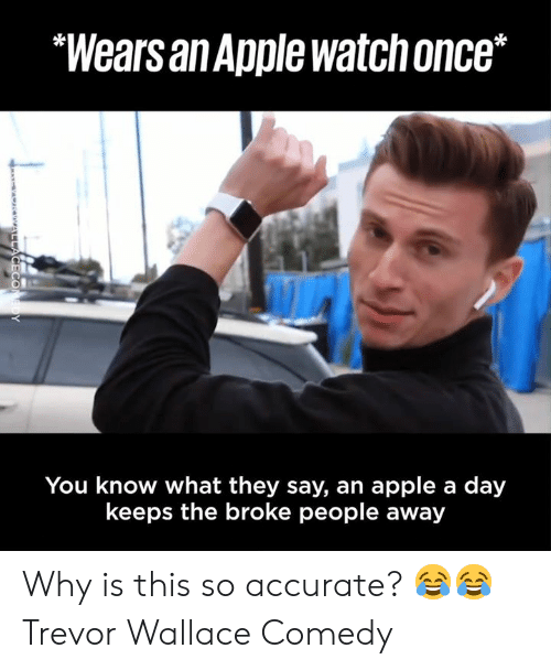 """Trevor: """"Wears an Apple watchonce*  You know what they say, an apple a day  keeps the broke people away Why is this so accurate? 😂😂 Trevor Wallace Comedy"""