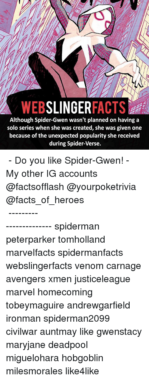 Do You Like: WEB  SLINGER  FACTS  Although Spider-Gwen wasn't planned on having a  solo series when she was created, she was given one  because of the unexpected popularity she received  during Spider-Verse. ▲▲ - Do you like Spider-Gwen! - My other IG accounts @factsofflash @yourpoketrivia @facts_of_heroes ⠀⠀⠀⠀⠀⠀⠀⠀⠀⠀⠀⠀⠀⠀⠀⠀⠀⠀⠀⠀⠀⠀⠀⠀⠀⠀⠀⠀⠀⠀⠀⠀⠀⠀⠀⠀ ⠀⠀----------------------- spiderman peterparker tomholland marvelfacts spidermanfacts webslingerfacts venom carnage avengers xmen justiceleague marvel homecoming tobeymaguire andrewgarfield ironman spiderman2099 civilwar auntmay like gwenstacy maryjane deadpool miguelohara hobgoblin milesmorales like4like