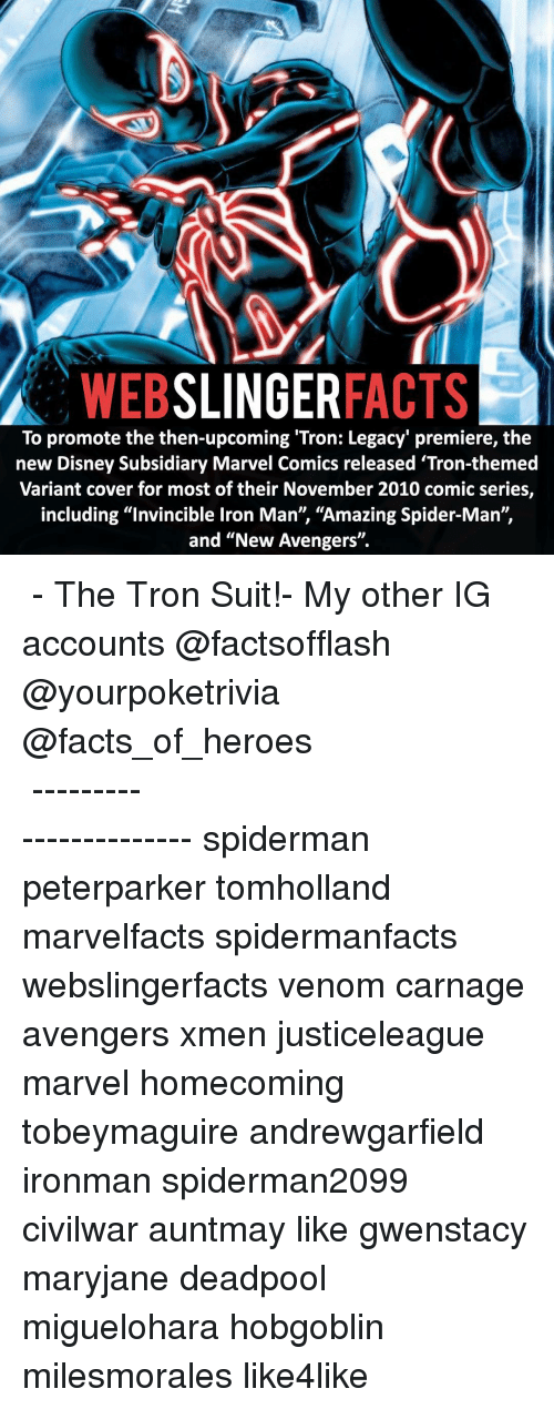 """avenged: WEB  SLINGER  FACTS  To promote the then-upcoming 'Tron: Legacy premiere, the  new Disney Subsidiary Marvel Comics released 'Tron-themed  Variant cover for most of their November 2010 comic series,  including """"invincible lron Man', """"Amazing Spider-Man"""",  and """"New Avengers"""". ▲▲ - The Tron Suit!- My other IG accounts @factsofflash @yourpoketrivia @facts_of_heroes ⠀⠀⠀⠀⠀⠀⠀⠀⠀⠀⠀⠀⠀⠀⠀⠀⠀⠀⠀⠀⠀⠀⠀⠀⠀⠀⠀⠀⠀⠀⠀⠀⠀⠀⠀⠀ ⠀⠀----------------------- spiderman peterparker tomholland marvelfacts spidermanfacts webslingerfacts venom carnage avengers xmen justiceleague marvel homecoming tobeymaguire andrewgarfield ironman spiderman2099 civilwar auntmay like gwenstacy maryjane deadpool miguelohara hobgoblin milesmorales like4like"""