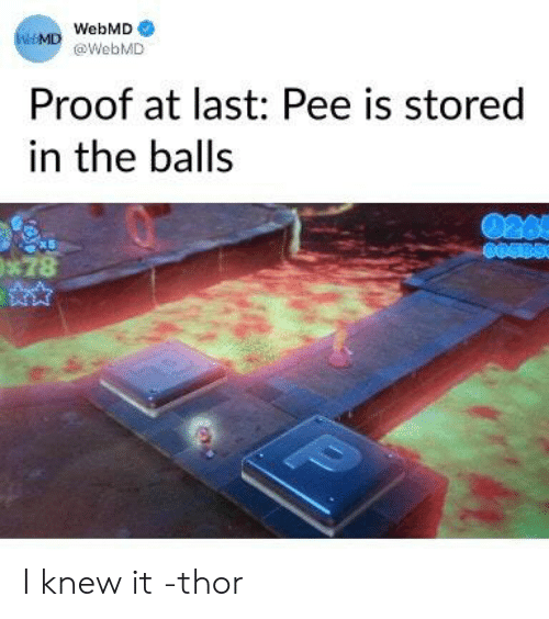 webMD: WebMD  WeMD @WebMD  Proof at last: Pee is stored  in the balls  0265  x 5  *78 I knew it -thor