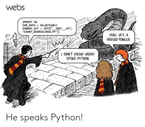 """import: webs  IMPORT OS  CUR PATH  IGNORE SET SET("""" INIT PY""""  """"COUNT SOURCELINES.PY"""")  os.GETCWD  YEAH, HE'S A  PARSER-TONGUE  R DIDNT KNOW HARRY  SPOKE PYTHON  VIA 9GAG COM He speaks Python!"""