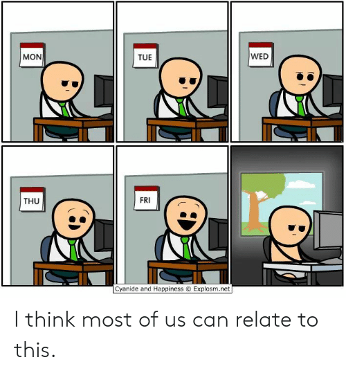 Cyanide and Happiness: WED  MON  TUE  FRI  THU  Cyanide and Happiness O Explosm.net I think most of us can relate to this.