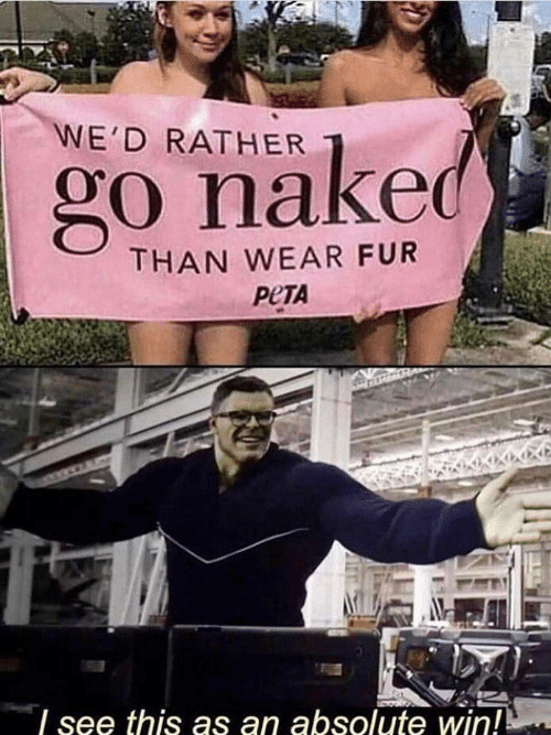 fur: WE'D RATHER  go naked  THAN WEAR FUR  РЕТА  see this as an absolute win!