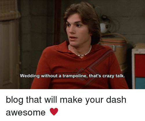 crazy talk: Wedding without a trampoline, that's crazy talk blog that will make your dash awesome ♥