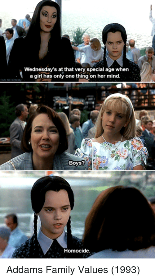 addams family: Wednesday's at that very special age when  a girl has only one thing on her mind.  Boys?  Homocide. Addams Family Values (1993)