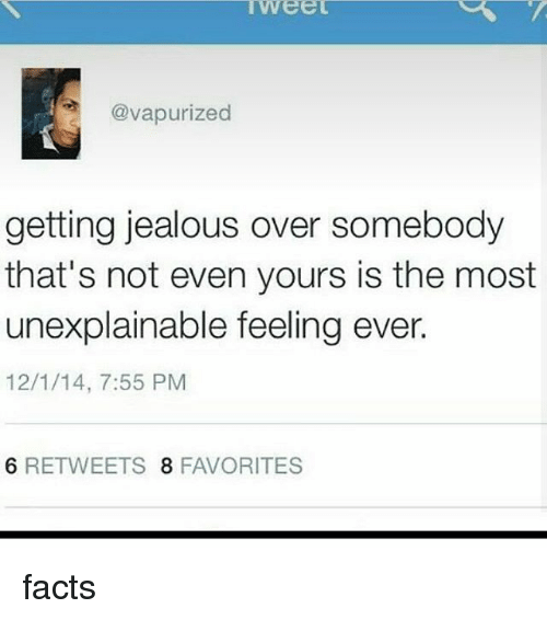 Facts, Jealous, and Memes: wee  @vapurized  getting jealous over somebody  that's not even yours is the most  unexplainable feeling ever.  12/1/14, 7:55 PM  6 RETWEETS 8 FAVORITES facts