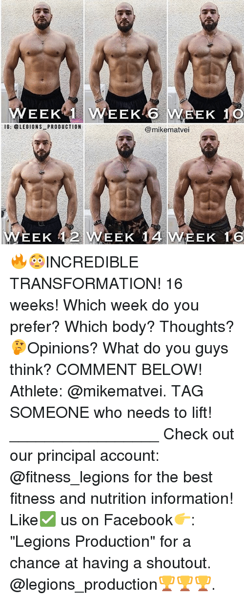 "Memes, Transformers, and Principal: WEEK 1 WEEK 6  K 1 O  IG: LEGIONS PRODUCTION  mikematvei  EEK 1 2 WEEK 14 WEEK 16 🔥😳INCREDIBLE TRANSFORMATION! 16 weeks! Which week do you prefer? Which body? Thoughts? 🤔Opinions? What do you guys think? COMMENT BELOW! Athlete: @mikematvei. TAG SOMEONE who needs to lift! _________________ Check out our principal account: @fitness_legions for the best fitness and nutrition information! Like✅ us on Facebook👉: ""Legions Production"" for a chance at having a shoutout. @legions_production🏆🏆🏆."