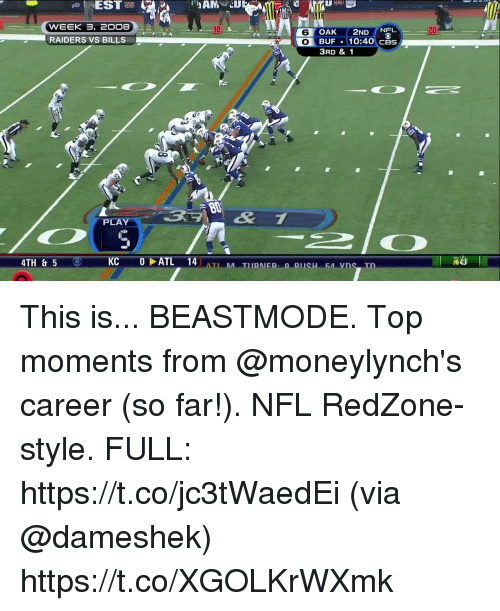 Memes, Nfl, and Raiders: WEEK 3, 200B  RAIDERS VS BILLS  10  6 OAK 2NDN  20  3RD & 1  PLAY  4TH &5  KC OATL 14  LIRNER This is... BEASTMODE.  Top moments from @moneylynch's career (so far!). NFL RedZone-style. FULL: https://t.co/jc3tWaedEi (via @dameshek) https://t.co/XGOLKrWXmk