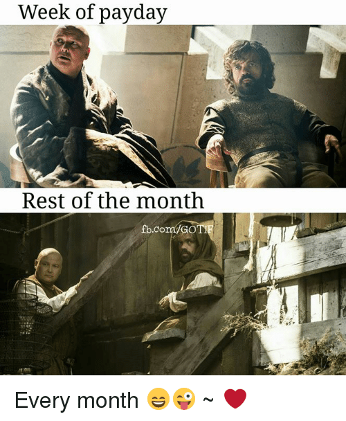 Memes, 🤖, and Payday: Week of payday  Rest of the month  fb.comIGOT. Every month 😄😜  ~ ❤