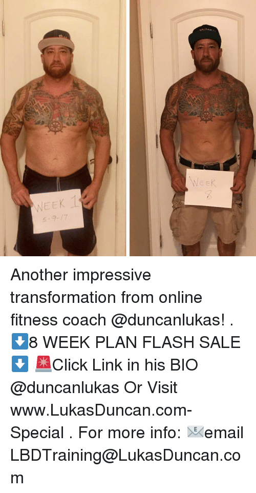 Memes, Link, and Fitness: WEEK T Another impressive transformation from online fitness coach @duncanlukas! . ⬇️8 WEEK PLAN FLASH SALE⬇️ 🚨Click Link in his BIO @duncanlukas Or Visit www.LukasDuncan.com-Special . For more info: 📧email LBDTraining@LukasDuncan.com