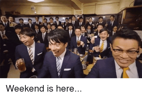 Funny, Weekend, and Here: Weekend is here...