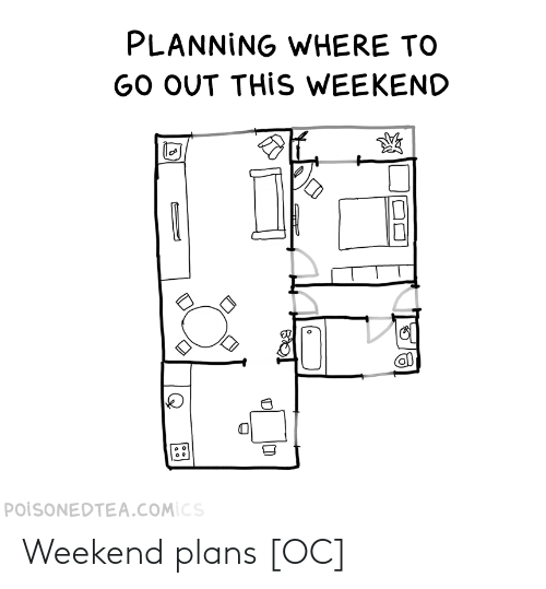 Plans: Weekend plans [OC]