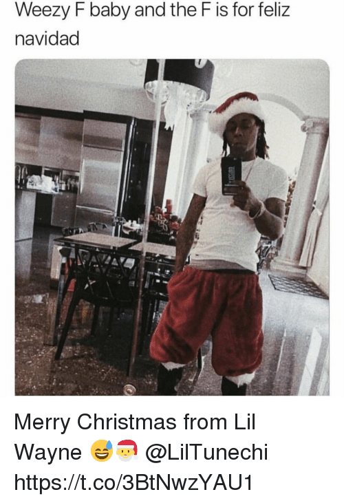 Weezy: Weezy F baby and the F is for feliz  navidad Merry Christmas from Lil Wayne 😅🎅 @LilTunechi https://t.co/3BtNwzYAU1
