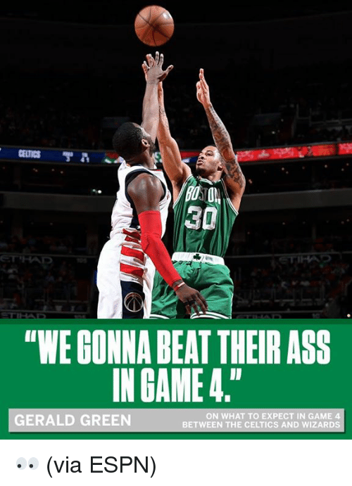 """Ass, Espn, and Memes: """"WEGONNA BEAT THEIR ASS  IN GAME 4.""""  ON WHAT TO EXPECT IN GAME 4  GERALD GREEN  BETWEEN THE CELTICS AND WIZARDS 👀  (via ESPN)"""