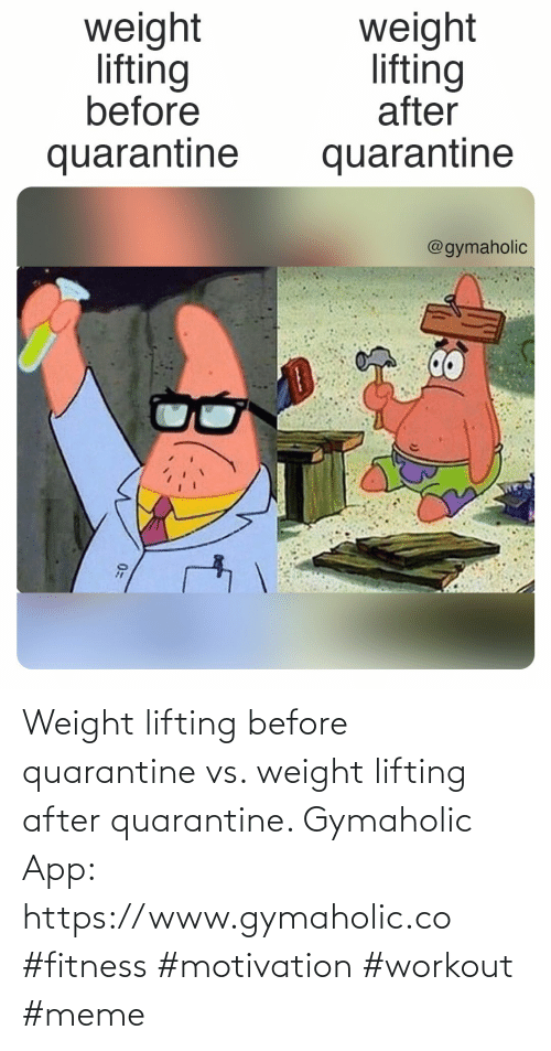 app: Weight lifting before quarantine vs. weight lifting after quarantine.  Gymaholic App: https://www.gymaholic.co  #fitness #motivation #workout #meme