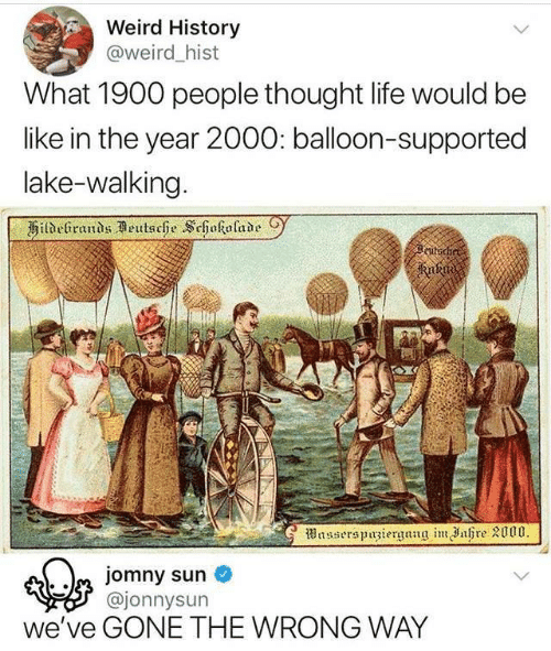 balloon: Weird History  @weird _hist  What 1900 people thought life would be  like in the year 2000: balloon-supported  lake-walking  kutodi  ajonnysun  we've GONE THE WRONG WAY