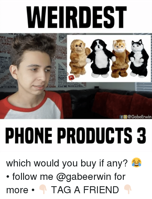 erwin: WEIRDEST  MIVIENNE  IfL@Gabe Erwin  PHONE PRODUCTS 3 which would you buy if any? 😂 • follow me @gabeerwin for more • 👇🏻 TAG A FRIEND 👇🏻