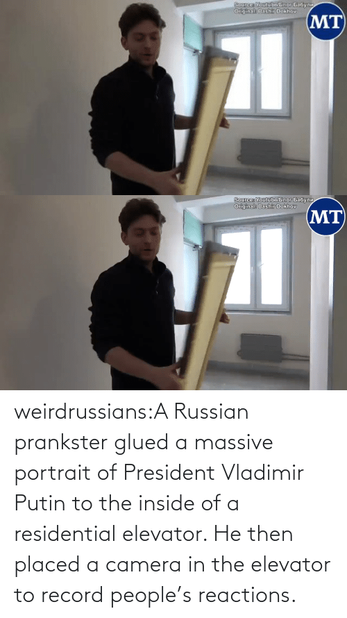 president: weirdrussians:A Russian prankster glued a massive portrait of President Vladimir Putin to the inside of a residential elevator. He then placed a camera in the elevator to record people's reactions.
