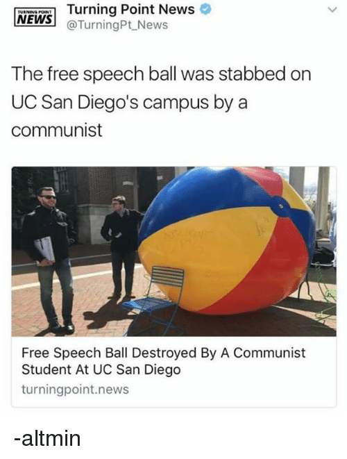 uc san diego: WEiWS Turning Point News o  URNING POINT  NEWSTurningPt News  The free speech ball was stabbed on  UC San Diego's campus by a  communist  Free Speech Ball Destroyed By A Communist  Student At UC San Diego  turningpoint.news -altmin