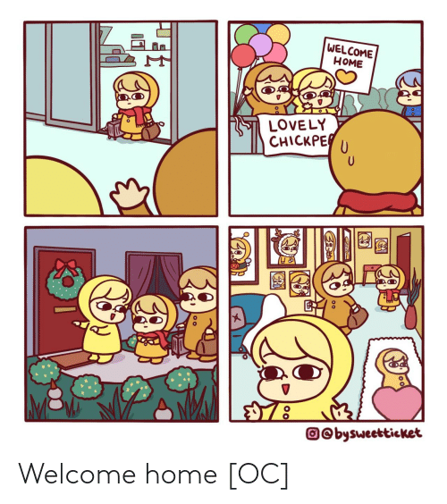 welcome-home: WELCOME  НОМE  LOVELY  CHICKPE  O©bysweetticket Welcome home [OC]