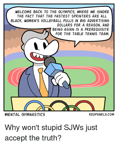 Backes: WELCOME BACK TO THE OLYMPICS, WHERE WE IGNORE  THE FACT THAT THE FASTEST SPRINTERS ARE ALL  BLACK、WOMEN'S VOLLEYBALL PULLS IN BIG ADVERTISING  DOLLARS FOR A REASON, AND  BEING ASIAN IS A PREREQUISITE  FOR THE TABLE TENNIS TEAM.  MENTAL GYMNASTICS  REDPANELS.COM
