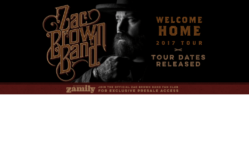 Memes, Access, and Browns: WELCOME  HOME  2 0 17 T O U R  TOUR DATES  RELEASED  zamily  JOIN THE OFFICIAL ZAC BROWN BAND FAN CLUB  FOR EXCLUSIVE PRESALE ACCESS