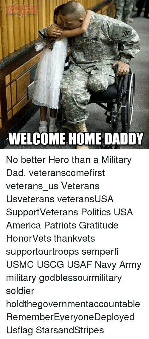 Memes, 🤖, and Usa: WELCOME HOME DADDY No better Hero than a Military Dad. veteranscomefirst veterans_us Veterans Usveterans veteransUSA SupportVeterans Politics USA America Patriots Gratitude HonorVets thankvets supportourtroops semperfi USMC USCG USAF Navy Army military godblessourmilitary soldier holdthegovernmentaccountable RememberEveryoneDeployed Usflag StarsandStripes
