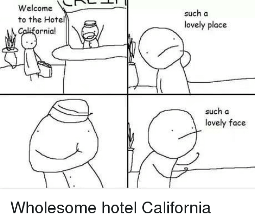 California, Hotel, and Wholesome: Welcome  such a  lovely place  to the Hotel  ornial  such a  lovely face Wholesome hotel California