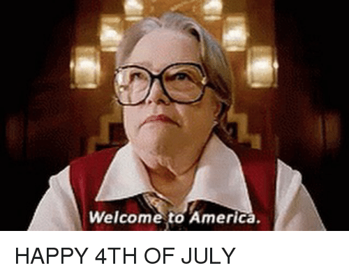 welcome to america: Welcome to America. HAPPY 4TH OF JULY