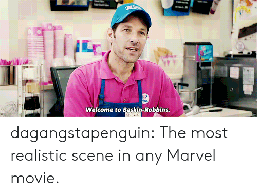 Baskin Robbins: Welcome to Baskin-Robbins dagangstapenguin: The most realistic scene in any Marvel movie.