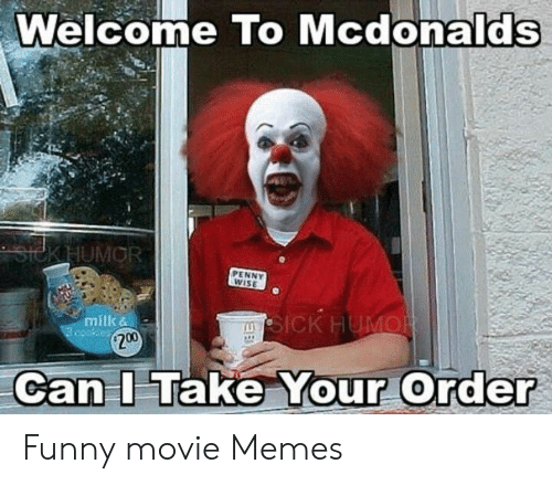 Funny Movie Memes: Welcome TO Mcdonalds  KHUMOR  PENNY  WISE  milk &  200  Take Your Order  Can Funny movie Memes