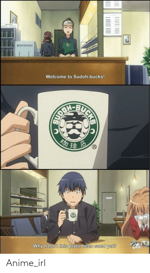 Hasnt: Welcome to Sudoh-bucks!  Why hasn't this place been sued yet? Anime_irl