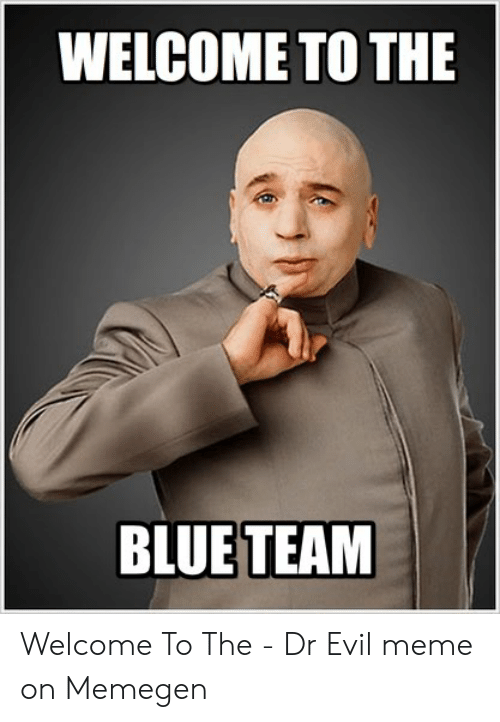 Welcome To The Team Meme: WELCOME TO THE  BLUETEAM Welcome To The - Dr Evil meme on Memegen