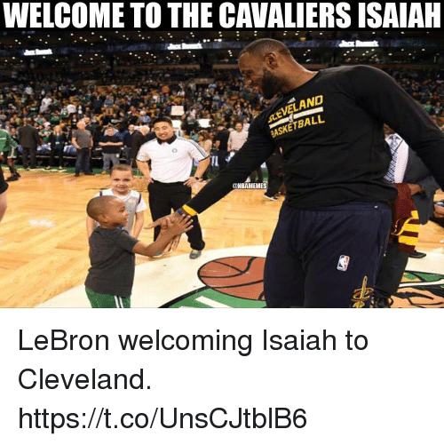 Cavaliers, Cleveland, and Lebron: WELCOME TO THE CAVALIERS ISAIAH  VELAND  ASKETBALL  @NBAMEMES LeBron welcoming Isaiah to Cleveland. https://t.co/UnsCJtblB6