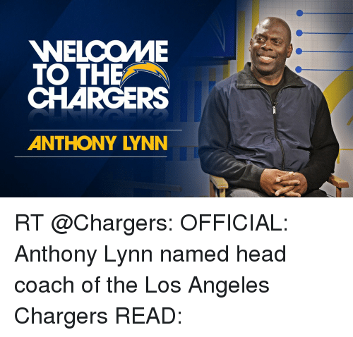 Memes, Chargers, and Los Angeles: WELCOME  TO THE  CHARGERS  ANTHONY LYNN RT @Chargers: OFFICIAL: Anthony Lynn named head coach of the Los Angeles Chargers READ: